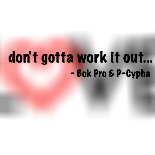 Dont gotta work it out (Fitz and the Tantrums) VS Work it out (Bok Pro x P-Cypha)