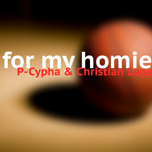 For My Homie - P-Cypha x Christian Lage