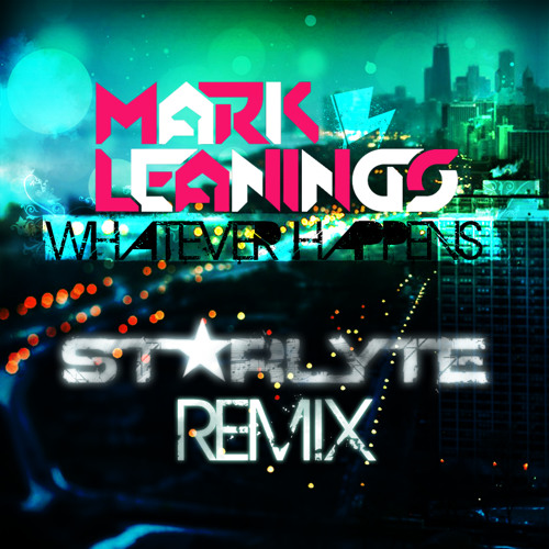 Mark Leanings - Whatever Happens (ST★RLYTE Remix)