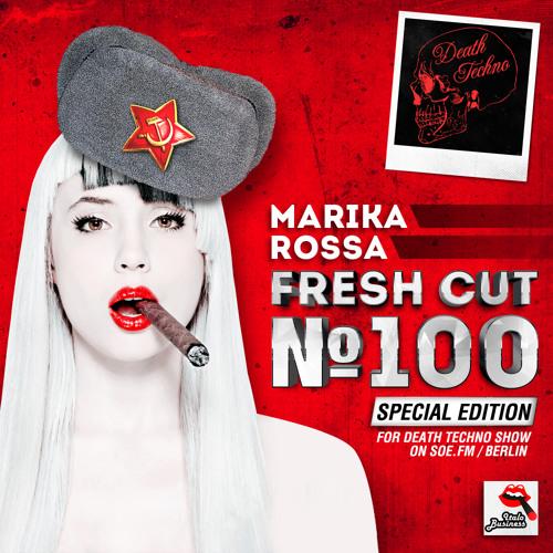 Marika Rossa - Fresh Cut 100 ( special edition for Death Techno show on soe.fm : Berlin )