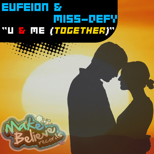 Eufeion & Miss-Defy - U & Me ( Together ) Andy Dee Remix