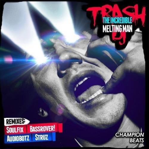 The Incredible Melting Man - Trash DJ (Struz Remix) [CHAMP084]