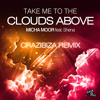 Micha Moor feat Shena - Take Me To The Clouds Above (Crazibiza Remix) PREVIEW
