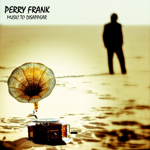 Perry Frank - Music to Disappear - AMBIENT MUSIC