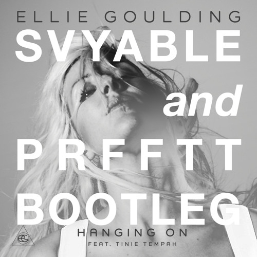 Ellie Goulding- Hanging On (Svyable + PRFFTT Bootleg)