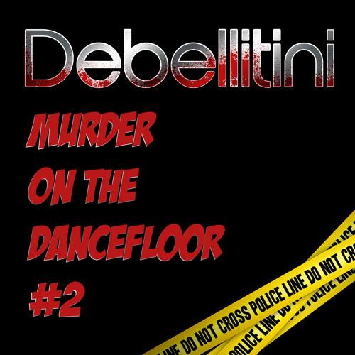 Debellitini - Murder On The Dancefloor #2