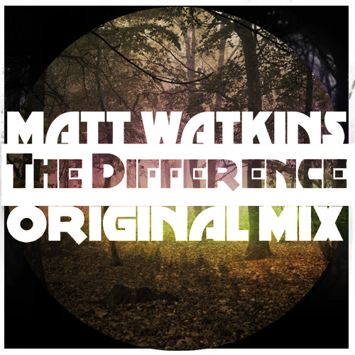 Matt Watkins - The Difference (Original Mix) [Sample] Download in Description