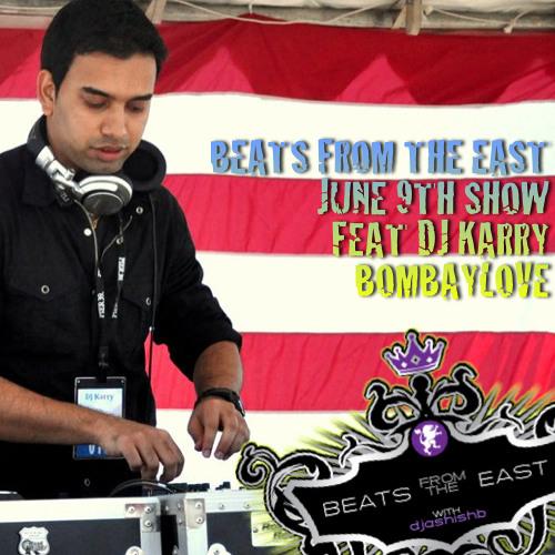 BeatsFromTheEast June 9th ft DJ Karry (Bombay Love)