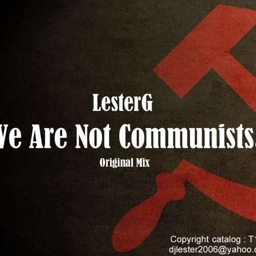 LesterG - We Are Not Communists ( Original Mix )