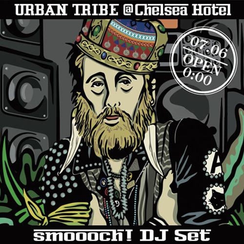 smoooch! - URBAN TRIBE DJ set(2012.7.6 @ Chelsea Hotel)