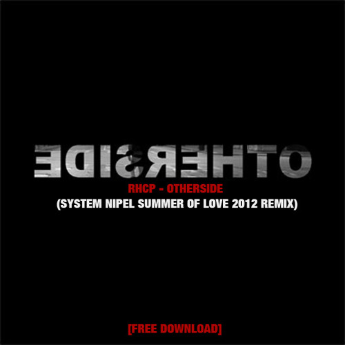 RHCP - Otherside (System Nipel Summer Of Love 2012 remix) [FREE DOWNLOAD]