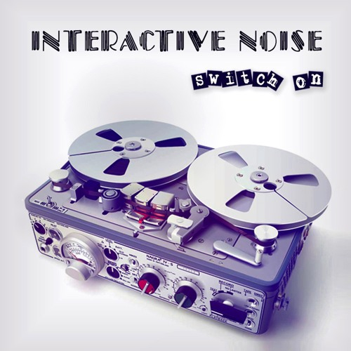 Interactive Noise - Switch On EP - Preview - Out: 20 July 2012