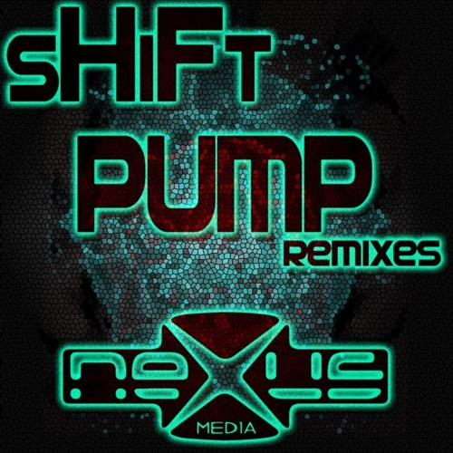 SHIFT - PUMP  (MeNTaL SuBStaNCe REMIX)  [Nexus Media]