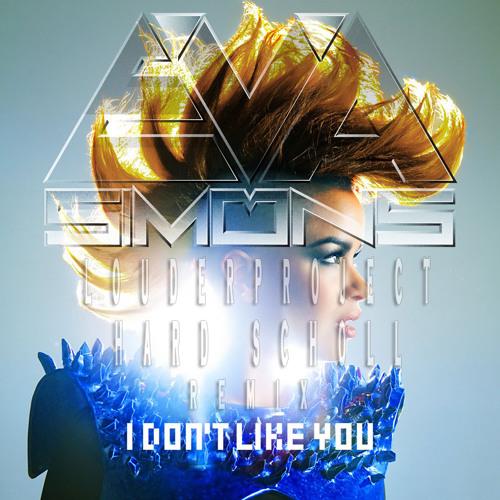 Eva Simons - I Don't Like You ( Louder Project & Hard School Bootleg )