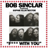 F*** With You (SCNDL Remix) - Bob Sinclar ft. Sophie Ellis Bextor