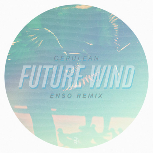 CCERULEANN - Future Wind (Enso Remix)