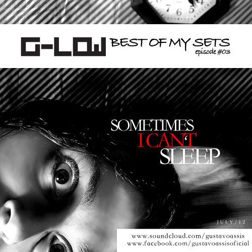 G-Low DJ Set - Sometimes I Can't Sleep Episode #03 *free download*