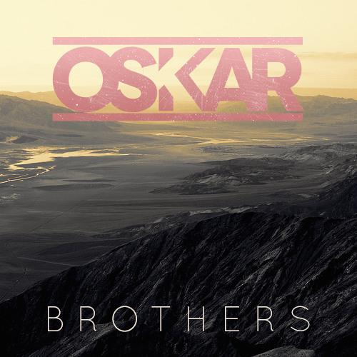OSKAR - Brothers (Original Mix) OUT NOW!