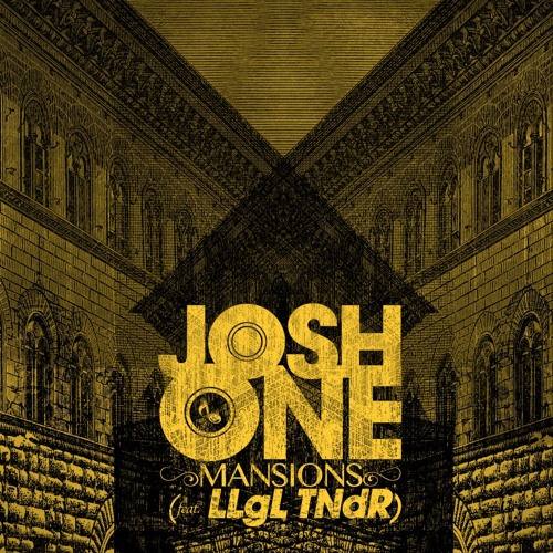 "Josh One feat. LLgL TNdR ""Mansions"""