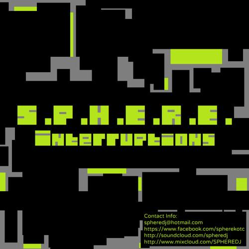 S.P.H.E.R.E. - Interruptions