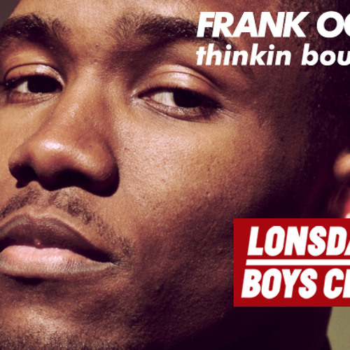 Frank Ocean - Thinkin Bout You (Lonsdale Boys Club Remix)