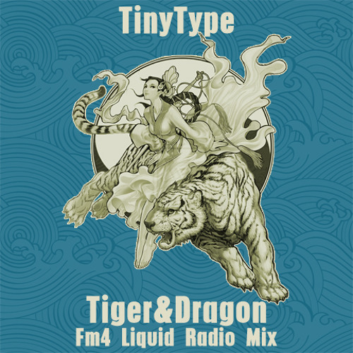 TinyType - Tiger & Dragon - FM4 Liquid Radio Mix