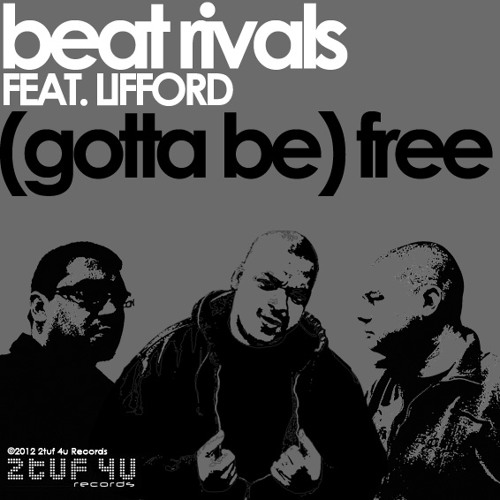 BEAT RIVALS FT.LIFFORD (GOTTA BE) FREE [ORIGINAL MIX] Now Available on iTunes...http://youtu.be/yrjxZ90pa5k