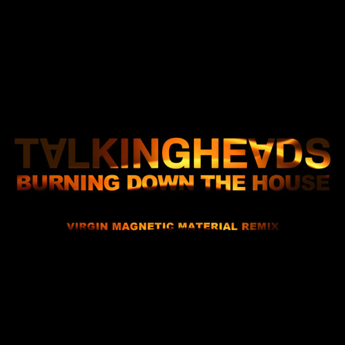 Talking Heads - Burning Down The House (Virgin Magnetic Material Remix)