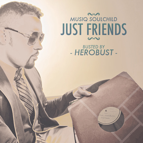 Musiq Soulchild - Just Friends (BUSTED by heRobust)
