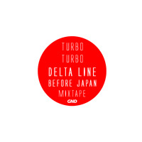 2012.07.16 - Turbo Turbo - Delta Line Before Japan Mixtape Artworks-000026761450-9zq3yu-t200x200
