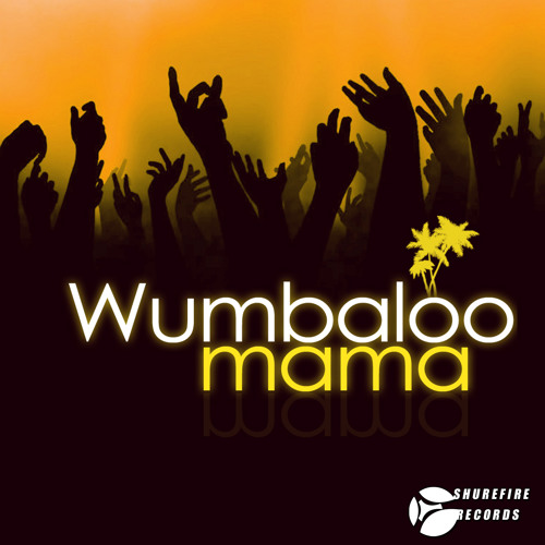 Wumbaloo - Mama! (Original Mix) ON BEATPORT! [ShureFire Records]