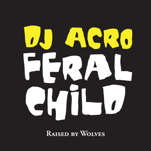 "Raised by Wolves Presents: The ""Feral Child"" Mixtape"