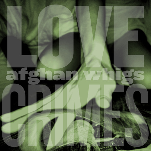 The Afghan Whigs: Lovecrimes