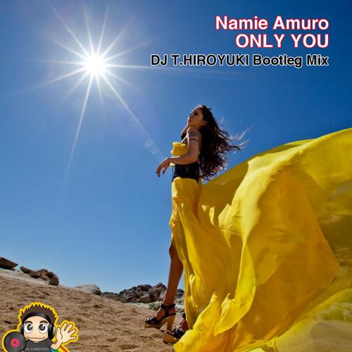 安室奈美恵 (Namie Amuro) - ONLY YOU (DJ T.HIROYUKI Bootleg Mix)