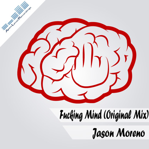 Jason Moreno - Fucking Mind (Original Mix) @Apex Level Recordings NOW AVAILABLE IN ITUNES. BUY NOW