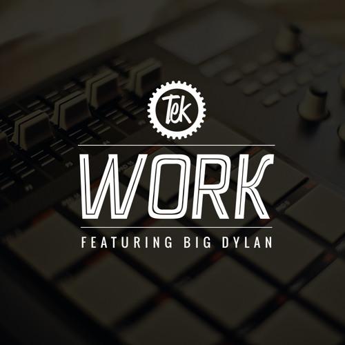 Tek & Big Dylan - Work