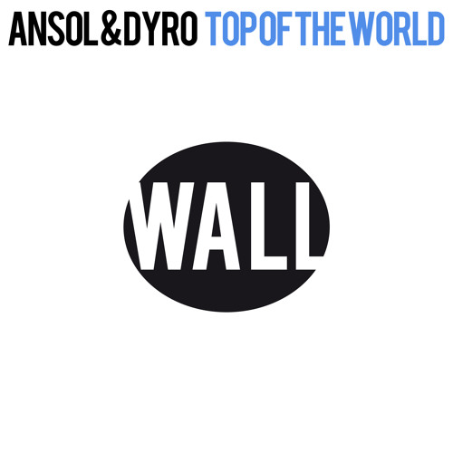 Ansol & Dyro - Top Of The World [WALL Recordings]