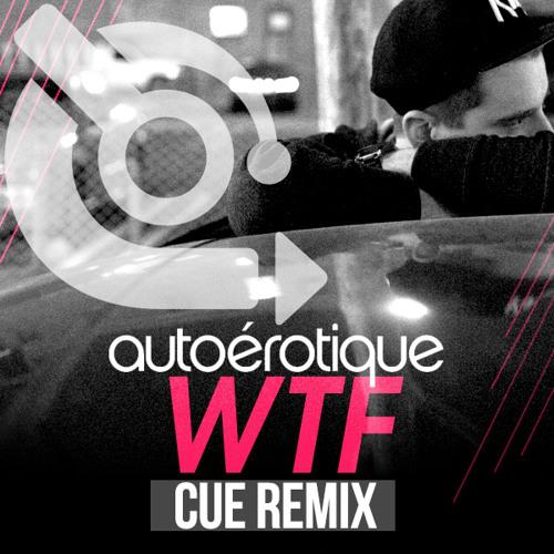 Autoerotique - WTF (Cue Remix)