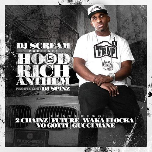 Hoodrich Anthem - DJ Scream ft 2 Chainz Future Waka Yo Gotti and Gucci  (Prod. by DJ Spinz)