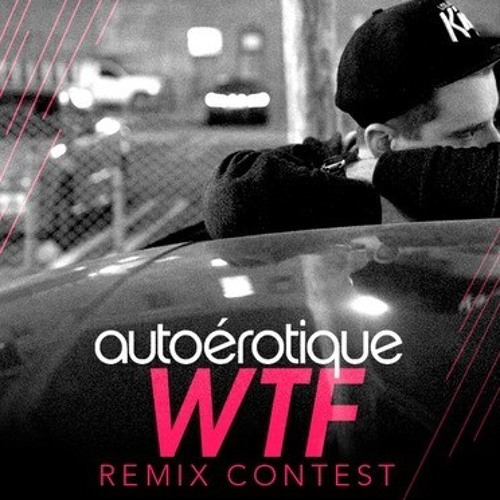 Autoerotique - WTF (Fabkira Remix) [FREE DOWNLOAD]