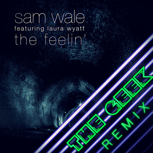Sam Wale - The Feelin' feat. Laura Wyatt (The Geek Remix)
