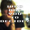 Who Are You To Decide?