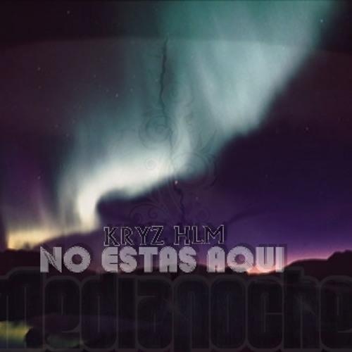 Kryz HLM- No Estas Aqui(Prod.By.Dgk Production).