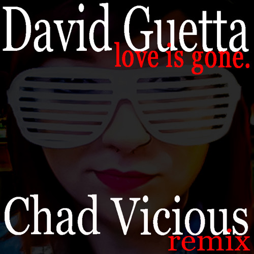 CHAD VICIOUS VS. DAVID GUETTA - LOVE IS GONE