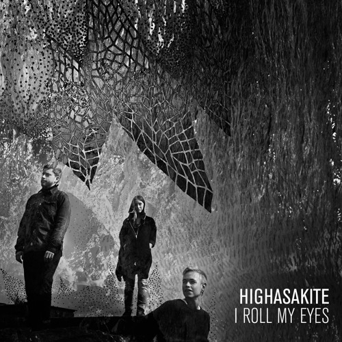 HIGHASAKITE - I Roll My Eyes