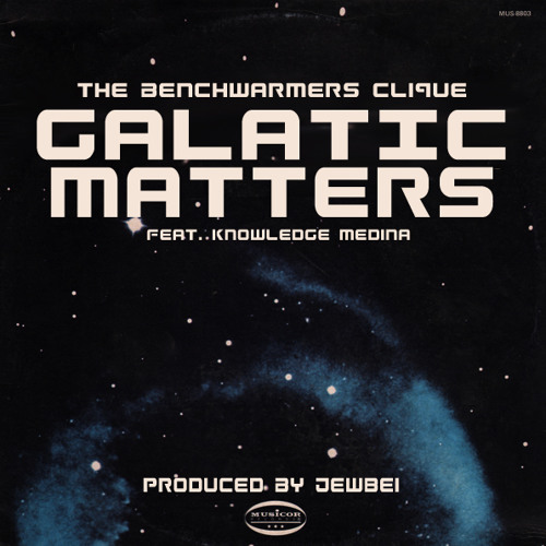 The Benchwarmers Clique - Galactic Matters (Feat. Knowledge Medina)