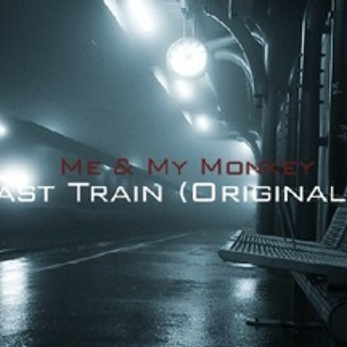 Me & My Monkey - Last Train (Original Mix)