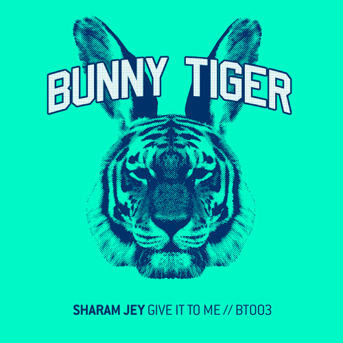 Sharam Jey - Give It To Me! (Preview!) Bunny Tiger Music003