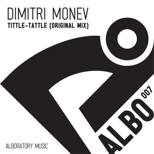 Dimitri Monev - Tittle-Tattle (Original Mix) [Alboratory]