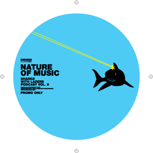Nature of Music - Sharks With Lasers Podcast Vol. 9 [Platform Podcast July 2012]